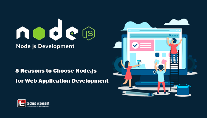 5 Reasons To Choose Node js For Web Application Development
